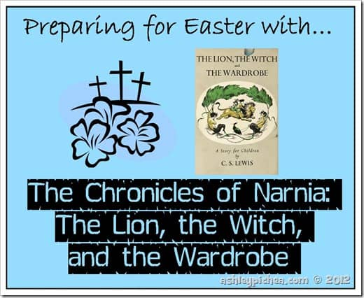 Preparing for Easter with The Chronicles of Narnia: The Lion, the Witch, and the Wardrobe