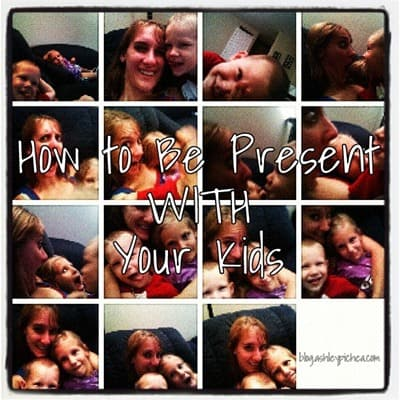 How to be Present with Your Kids