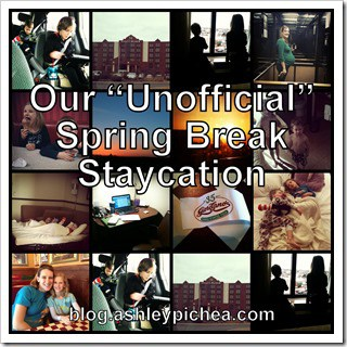 "Our ""Unofficial"" Spring Break Staycation"