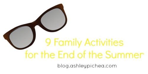 9 Family Activities for the End of Summer | ashleypichea.com