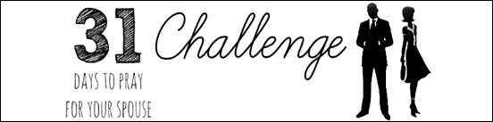 31 Days to Pray for Your Spouse Challenge | blog.ashleypichea.com