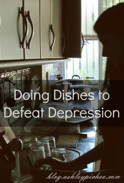 Doing Dishes to Defeat Depression | ashleypichea.com/doing-dishes-defeat-depression