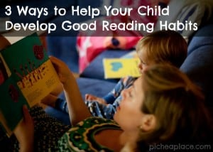 3 Ways to Help Your Child Develop Good Reading Habits