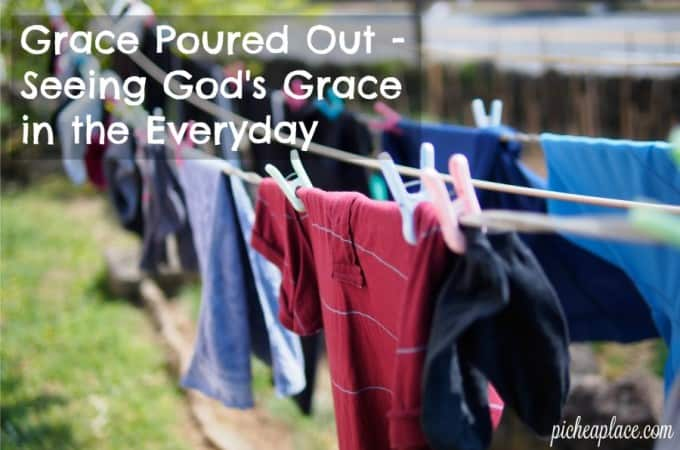 Grace Poured Out - Seeing God's Grace in the Everyday | How might we go about our days differently if we noticed God's grace poured out in our everyday moments?