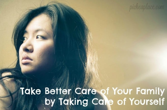 Take Better Care of Your Family by Taking Care of Yourself