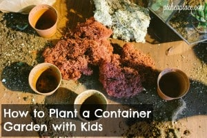 How to Plant a Container Garden with Kids | tips for gardening in small spaces with a list of kid-friendly plants to grow