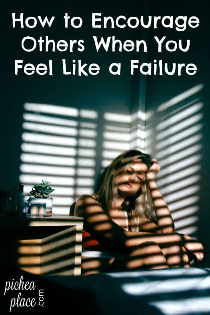 How to Encourage Others When You Feel Like a Failure