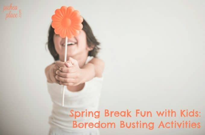 Spring Break Fun with Kids: Boredom Busting Activities