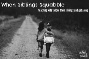 When Siblings Squabble - teaching kids to love their siblings and get along