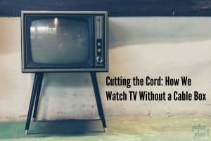 Cutting the Cord: How We Watch TV Without a Cable Box